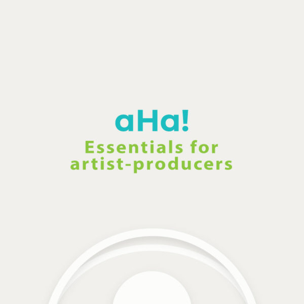 aHa! Essentials for Artist-Producers